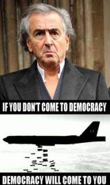 BHL_botul_if_you_dont_come_to_democracy_It_will_come_to_you